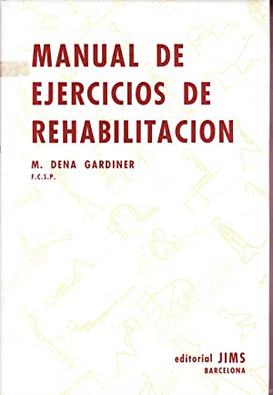 MANUAL DE EJERCICIOS DE REHABILITACION (CINESITERAPIA): M. Dena Gardiner