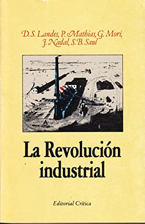 LA REVOLUCION INDUSTRIAL: D. S. Landes, P. Mathias, G. Mori, J. Nadal, S. B. Saul