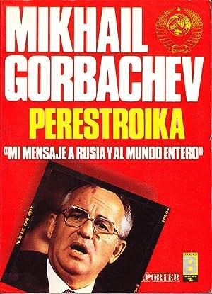 PERESTROIKA - MI MENSAJE A RUSIA Y AL MUNDO ENTERO: Mikhail Gorbachev