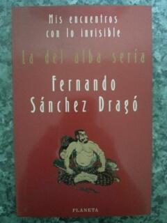 MIS ENCUENTROS CON LO INVISIBLE - I. LA DEL ALBA SERIA: Fernando Sanchez Drago