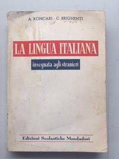LA LINGUA ITALIANA - INSEGNATA AGLI STRANIERI: A. Roncari -