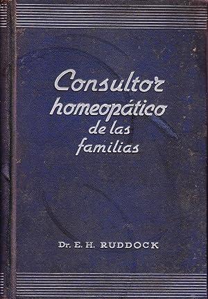 CONSULTOR HOMEOPATICO DE LAS FAMILIAS - VADEMECUM HOMEOPATICO DE MEDICINA Y CIRUGIA MODERNAS: Dr. E...