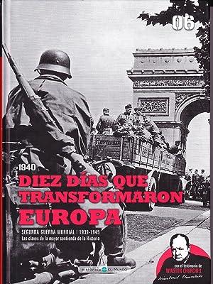 1940 DIEZ DIAS QUE TRANSFORMARON EUROPA - EL III REICH SE QUITA LA ESPINA DE VERSALLES