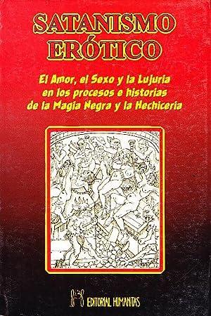 SATANISMO EROTICO - El amor, el sexo y la lujuria en los procesos e historias de la Magia Negra y ...