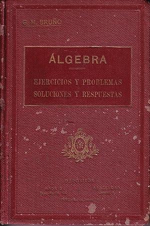 EJERCICIOS Y PROBLEMAS CONTENIDOS EN LOS ELEMENTOS DE ALGEBRA: G. M. BRUÑO