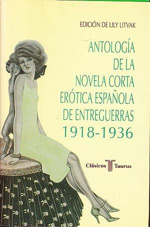 ANTOLOGIA DE LA NOVELA CORTA EROTICA ESPAÑOLA DE ENTREGUERRAS 1918 - 1936: Edición de Lily ...