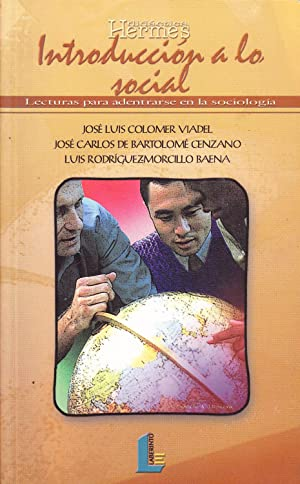 INTRODUCCION A LO SOCIAL - LECTURAS PARA ADENTRARSE EN LA SOCIOLOGIA: Jose Luis Colomer Viadel - ...