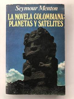 Seymour Menton Novela Colombiana Planetas Satelites Abebooks
