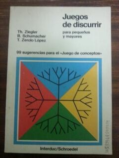 JUEGOS DE DISCURRIR - Para pequeños y mayores: Th. Ziegler - B. Shumacher - T. Zerolo Lopez