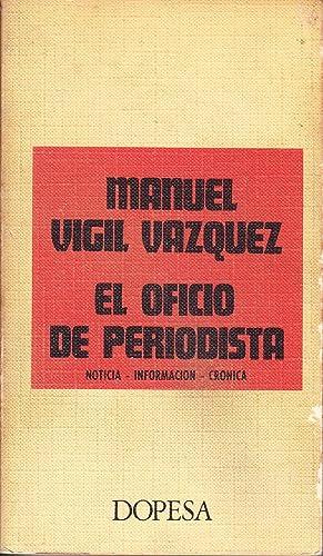EL OFICIO DE PERIODISTA - NOTICIA - INFORMACION - CRONICA: Manuel Vigil Vazquez