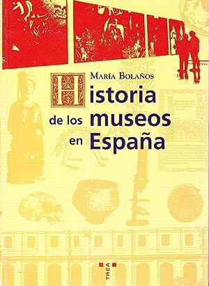HISTORIA DE LOS MUSEOS EN ESPAÑA - Memoria, cultura, sociedad: Maria Bolaños