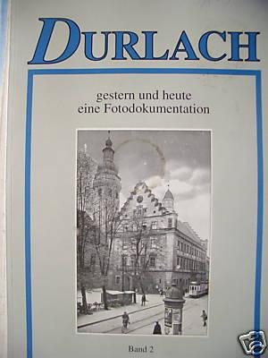 Durlach gestern und heute eine Fotodokumentation Bd.: Klein: