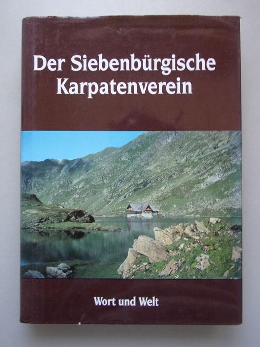 Der Siebenbürgische Karpatenverein : 1880 - 1945: Heltmann, Heinz (Herausgeber)