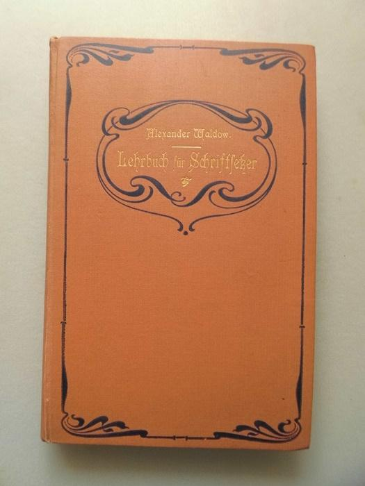 Lehrbuch für Schriftsetzer Buchdruckerkunst: Alexander Waldow: