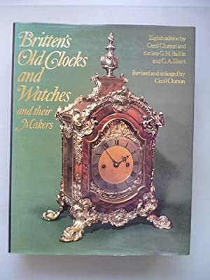 Britten's Old Clocks and Watches and their Makers 1955 Uhren Uhrenmacher