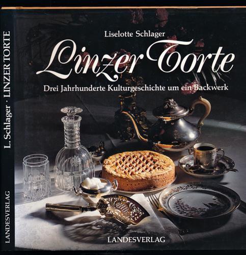 Linzer Torte. Drei Jahrhunderte Kulturgeschichte um ein: SCHLAGER, Liselotte