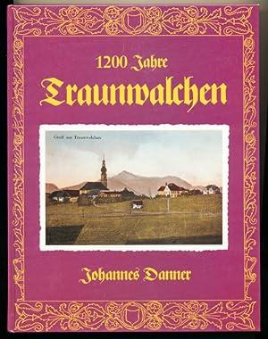 1200 Jahre Traunwalchen. Aus der Geschichte eines Landstrichs an der Traun.: DANNER, Johannes