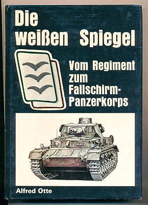 Die weißen Spiegel. Vom Regiment zum Fallschirm-Panzerkorps.: OTTE, Alfred