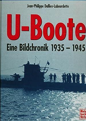 U-Boote. Eine Bildchronik 1935 - 1945.: DALLIES-LABOURDETTE, Jean-Philippe