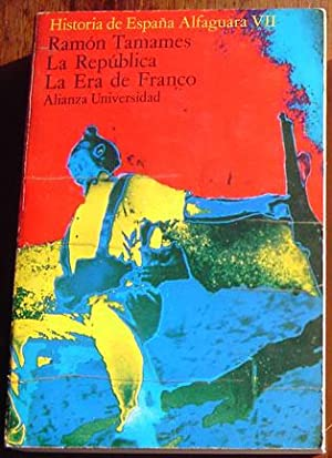 Historia de Espana Alfaguara VII: La Republica; La Era de Franco: Tamames. Ramon