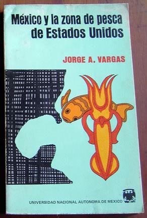 Mexico Y La Zona de Pesca de Ustados Unidos: Vargas, Jorge A.