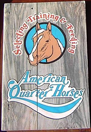 Selecting, Training & Feeding American Quarter Horses: American Quarter Horse