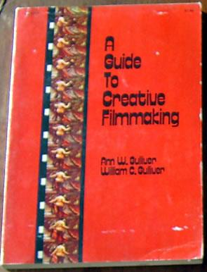 A Guide to Creative Filmmaking: Gullier, Ann W. & William C.