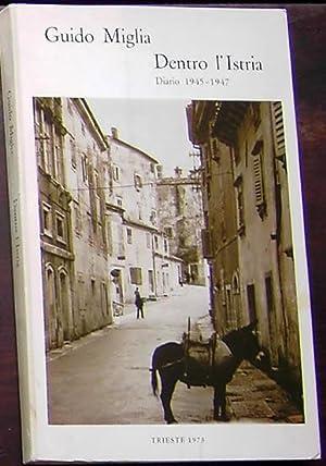 Dentro l'Istria: Diario 1945 -1947: Miglia, Guido