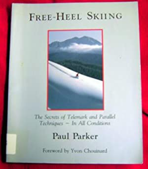 Free-Heel Skiing: The Secrets of Telemark and Parallel Techniques - In All conditions