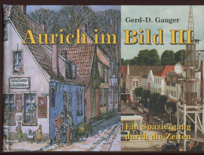 Aurich im Bild III. Ein Spaziergang durch: Gauger, Gerd-D.: