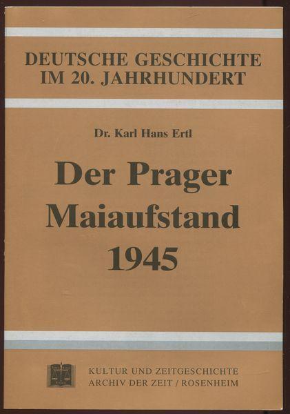 Der Prager Maiaufstand 1945. Deutsche Geschichte im: Ertl, Karl Hans: