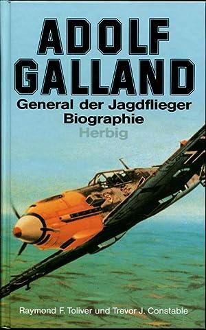 Adolf Galland. General der Jagdflieger. Biographie.: Toliver, Raymond F.
