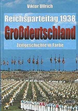 Reichsparteitag 1938 - Grossdeutschland. Zeitgeschichte in Farbe.: Ullrich, Viktor: