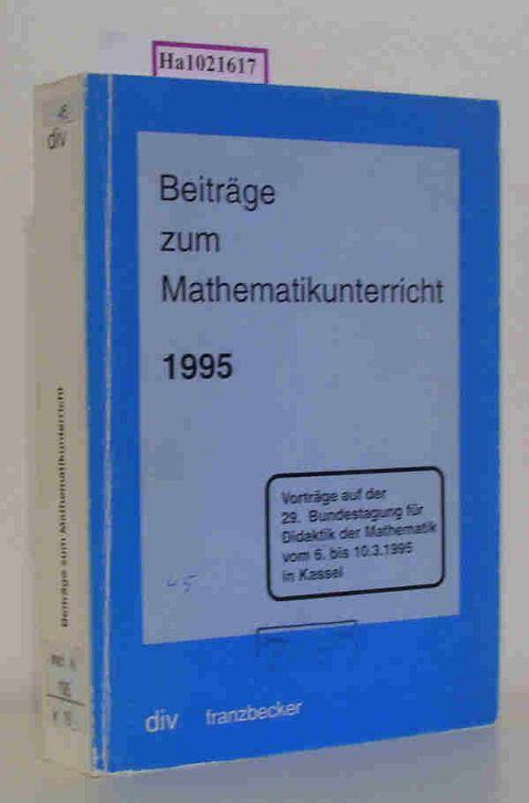 Beiträge zum Mathematikunterricht. Vorträge auf der 29. Tagung für Didaktik der Mathematik vom 6. bis 10. März 1995 in Kassel. - Müller, Kurt Peter (Hg.)