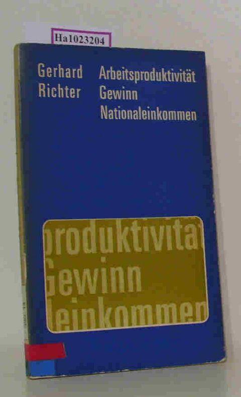 Arbeitsproduktivität - Gewinn - Nationaleinkommen.: Richter, Gerhard