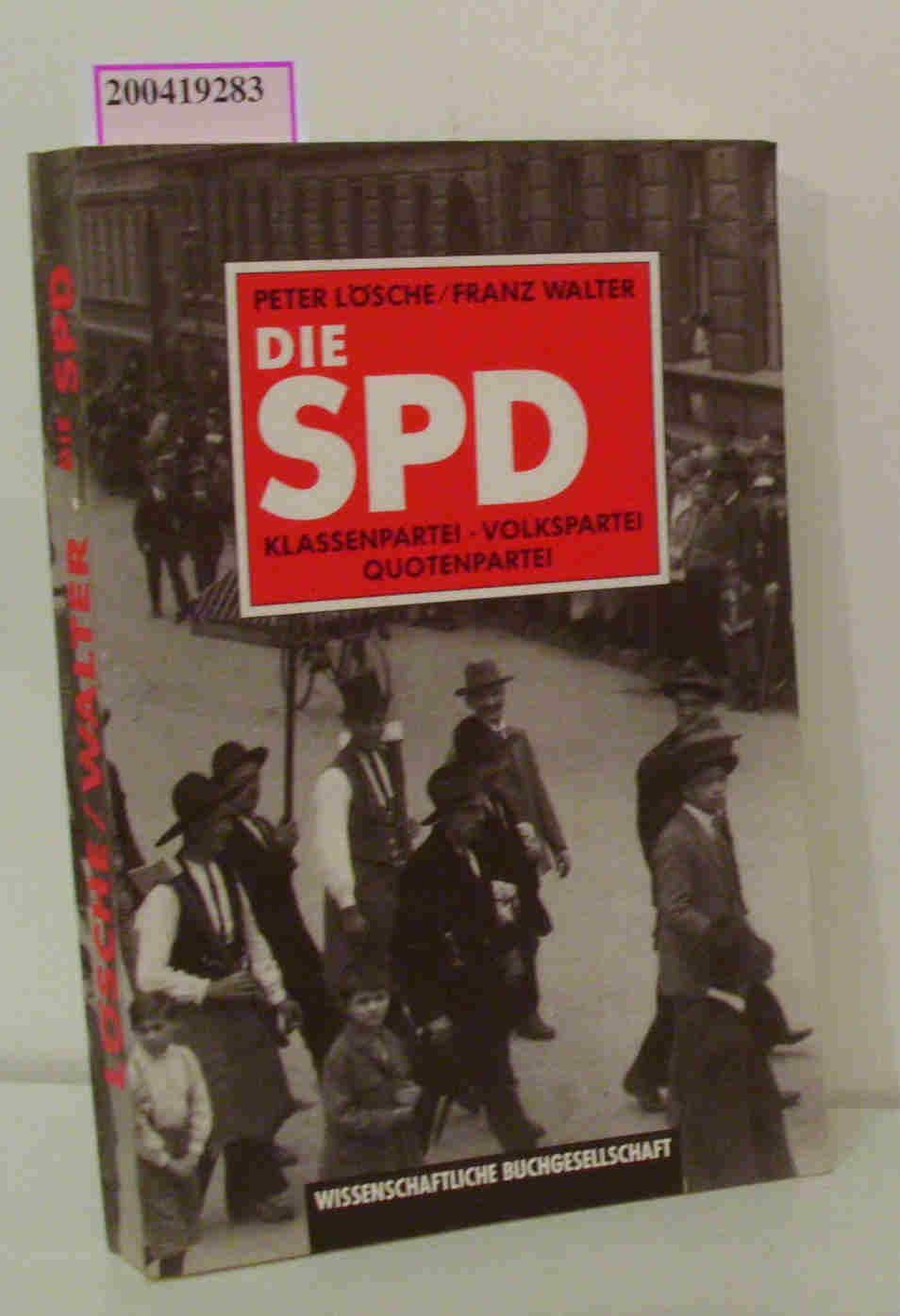 Die SPD / Klassenpartei - Volkspartei -: Lösche, Peter ;
