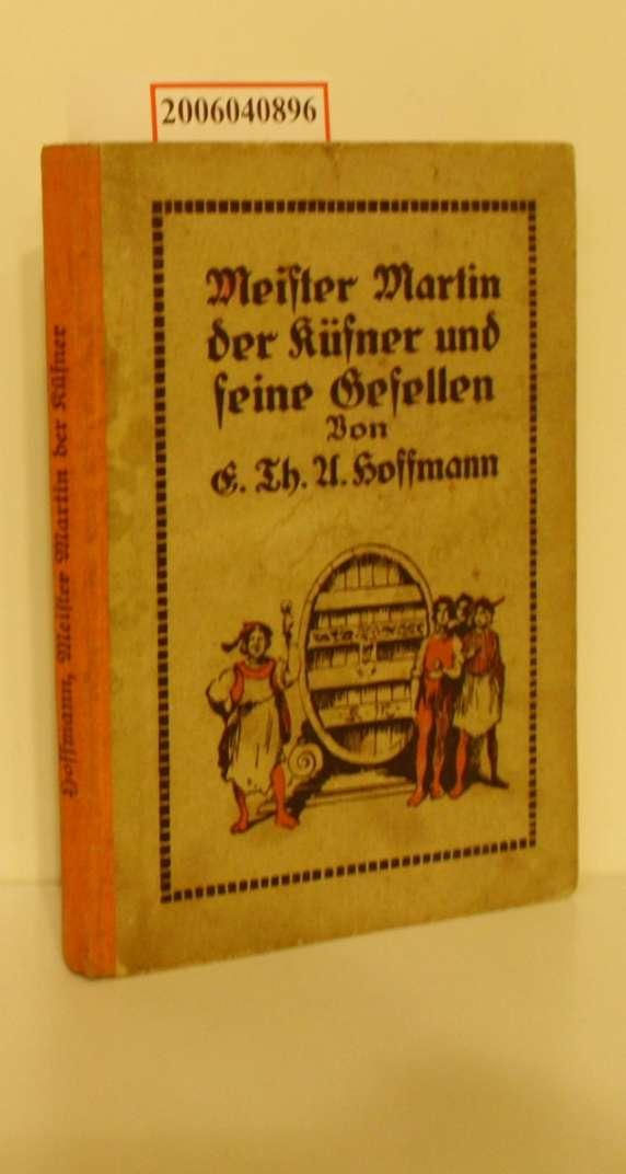 Meister Martin der Küfner und seine Gesellen: E. Th. A.