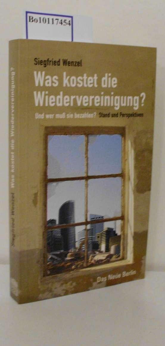Was kostet die Wiedervereinigung? und wer muß: Wenzel, Siegfried:
