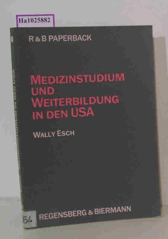 Medizinstudium und Weiterbildung in den USA. - Esch, Wally