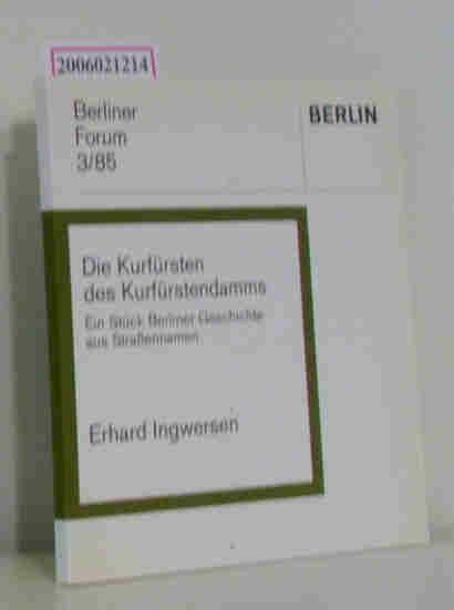 Die Kurfürsten des Kurfürstendamms - Berliner Forum 3/85 ein Stück Berliner Geschichte aus Straßennamen