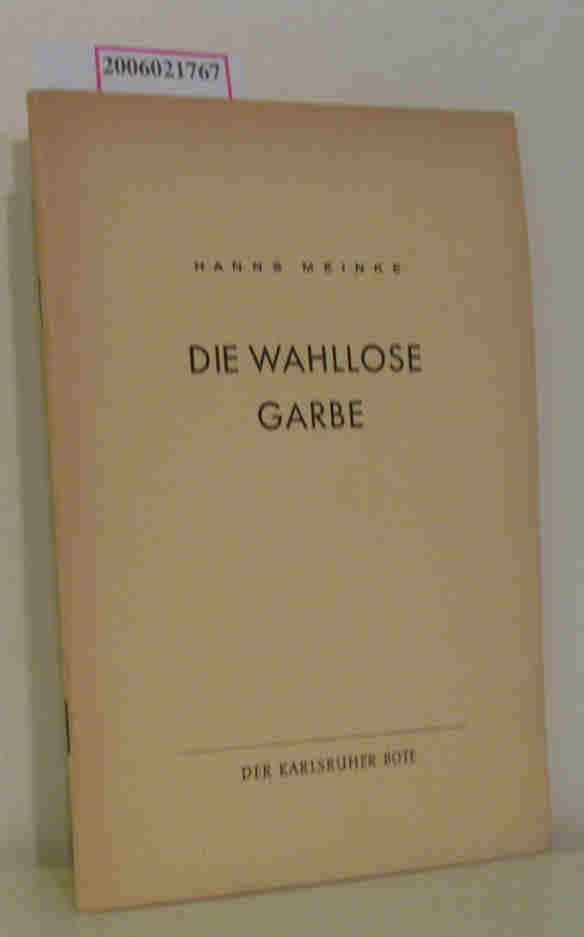 Die wahllose Garbe: Hanns Meinke :