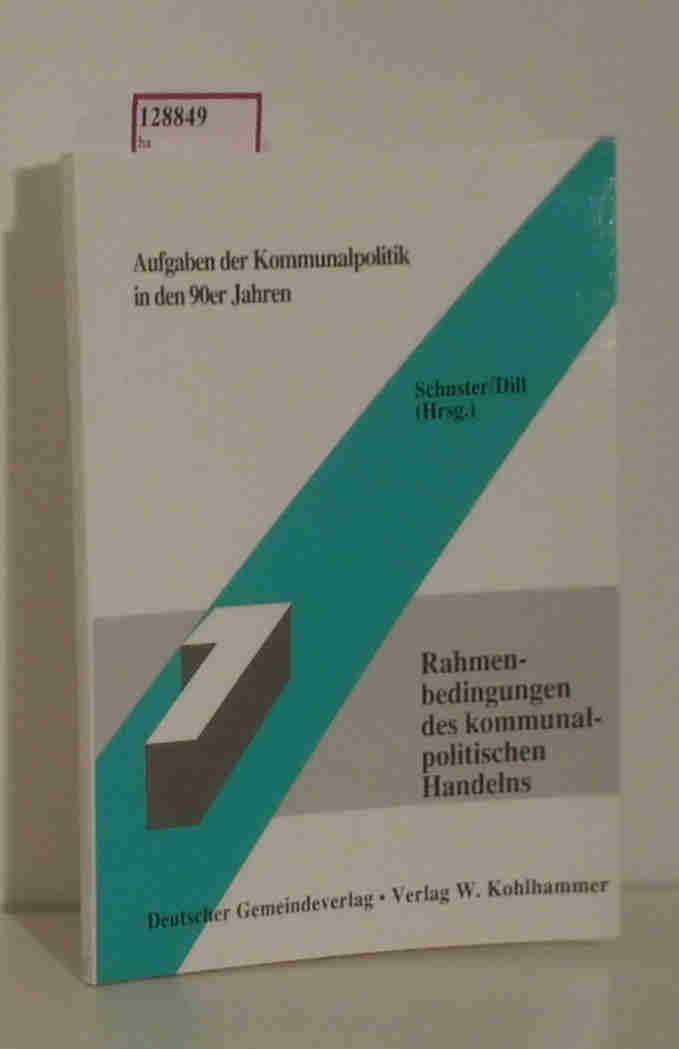 Aufgaben der Kommunalpolitik in den 90er Jahren. Band 1: Rahmenbedingungen des kommunalpolitischen Handelns. - Schuster/ Dill( Hrg. )