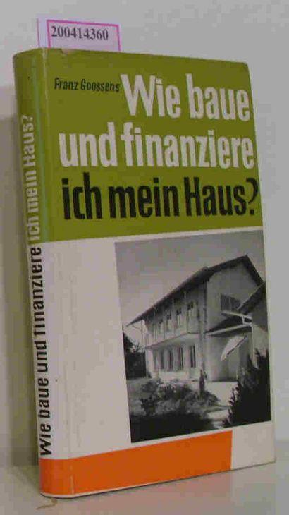 Wie Baue Und Finanziere Ich Mein Haus Von Goossens Franz Verlag