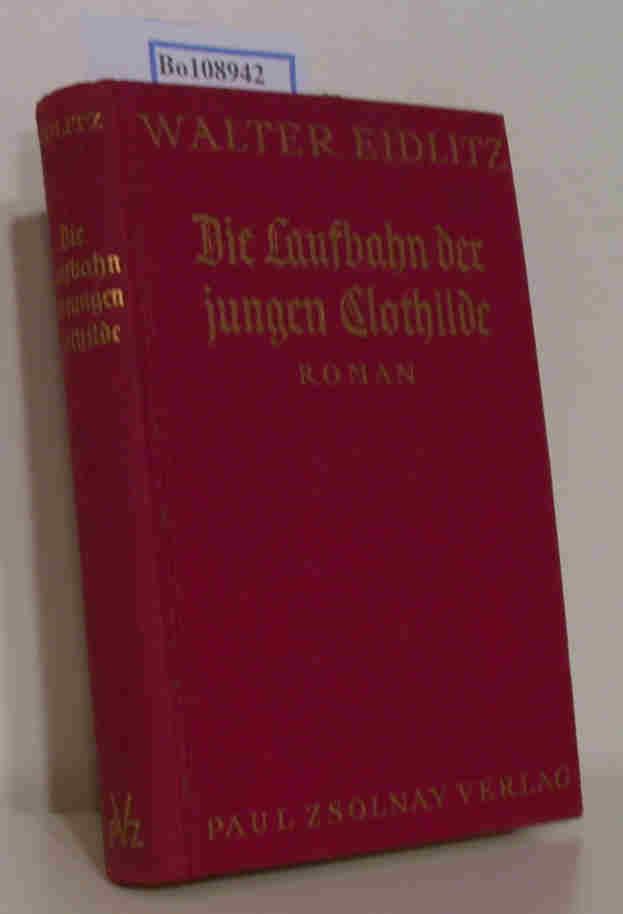 Die Laufbahn der jungen Clothilde: Eidlitz, Walther:
