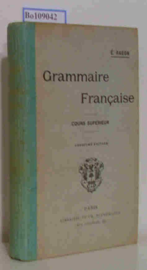 Grammaire Francaise. Cours Superieur.: Ragon, E.: