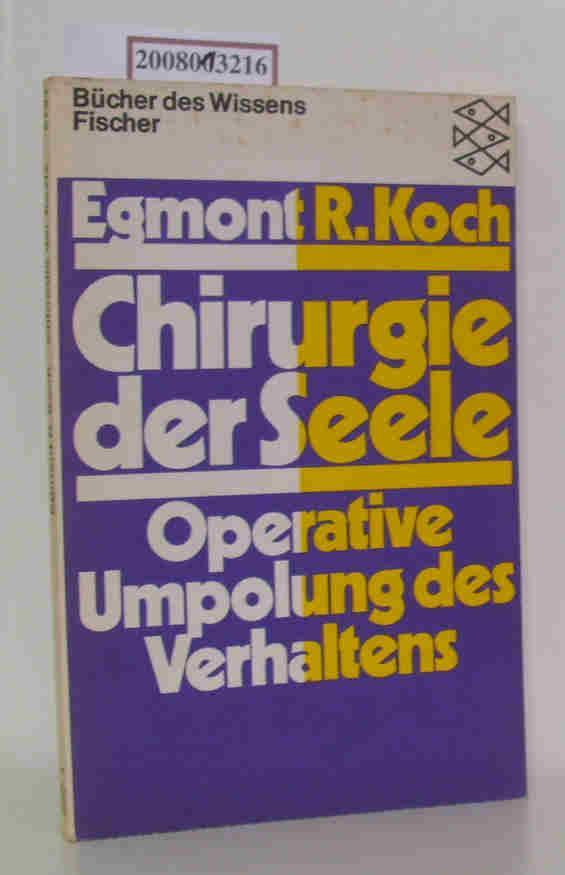 Chirurgie der Seele operative Umpolung d. Verhaltens / Egmont R. Koch - Koch, Egmont R.