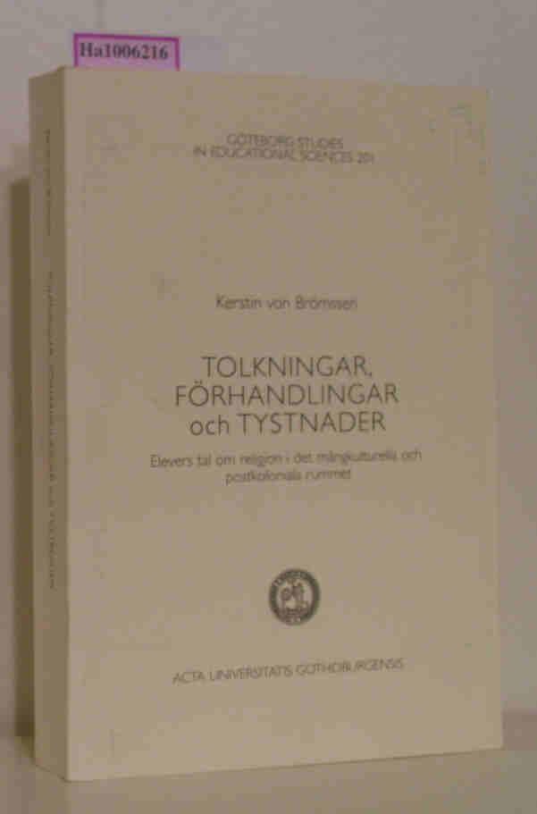 Tolkningar, Förhandlingar och Tystnader. Elevers tal om religion i det mangkulturella och postkoloniala rummet. (= Göteborg Studies in Educational Sciences 201).