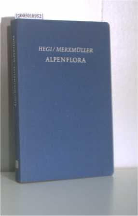 Alpenflora Die wichtigeren Alpenpflanzen Bayerns, Österreichs und: Hegi, Gustav: