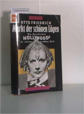 Markt der schönen Lügen Die Geschichte Hollywoods in seiner grossen Zeit - Friedrich, Otto