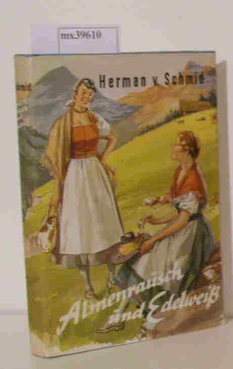 Almenrausch und Edelweiß: Schmid, Herman von: